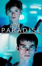 ♡ Dark Paradise ♡ ; newtmas fanfic. by earthalien
