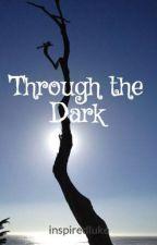 Through the Dark by inspiredluke