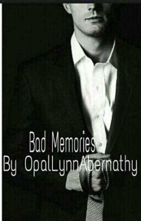Bad Memories by OpalLynnAbernathy