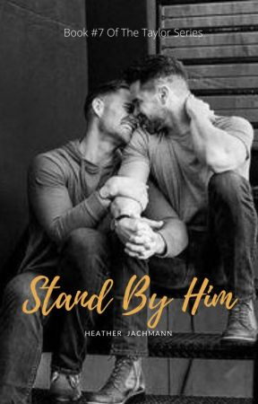 Stand By Him ~ Book 7 ~ (BoyxBoy)  by HeatherJachmann