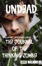 Undead: The Journal of the Thinking Zombie (Short Story) by hope_forever_18
