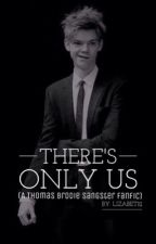 There's Only Us {Thomas Brodie Sangster Fanfic} by lizabet01