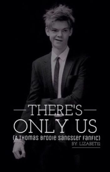There's Only Us {Thomas Brodie Sangster Fanfic}