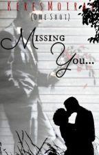 Missing You ... (One Shot) by KeresMoirai