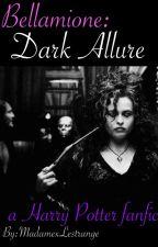 Dark Allure a Bellamione Oneshot by madamexlestrange