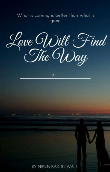 Love Will Find The Way (COMPLETED)
