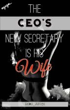 The CEO's New Secretary Is His Wife by Demi_Joyce