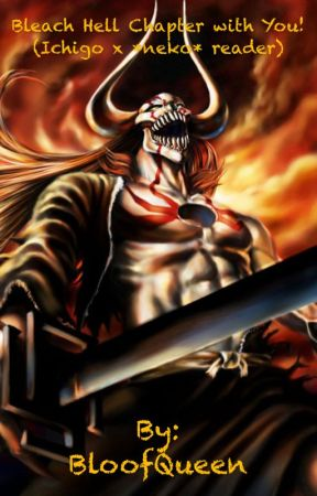 Bleach Hell Chapter with You! (Ichigo x *neko* reader