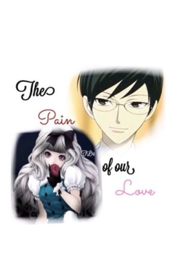 The Pain of our Love {An OHSHC fanfic}