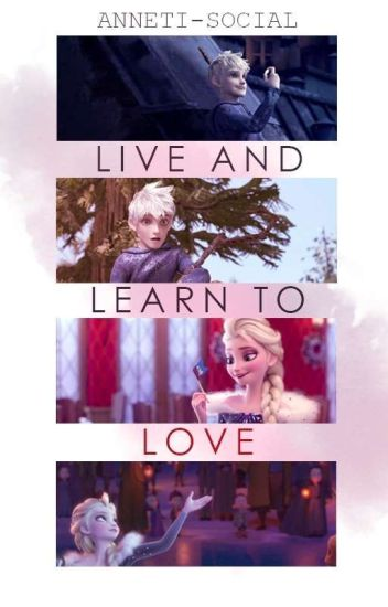 Live and Learn to Love || Jelsa Fanfiction