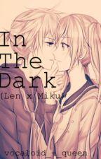 In The Dark (Len x Miku) by kacyxhayes
