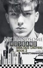 MY HANDSOME HUSBAND [MR. TAXI DRIVER] BOOK TWO by maikitamahome