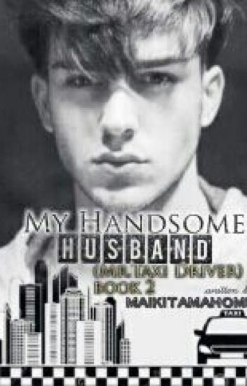 MY HANDSOME HUSBAND [MR. TAXI DRIVER] BOOK TWO