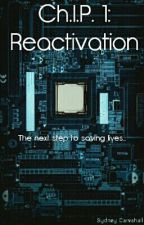 Ch.I.P. 1: Reactivation {EDITING} by SydCarv