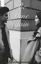 Be Mine Again ...(JaDine FanFic) by imsoosaaammy