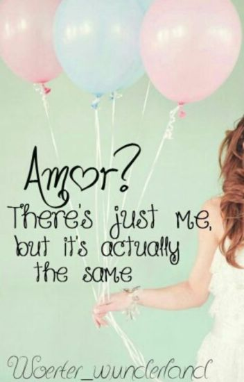 Amor? There's just me, but it's actually the same