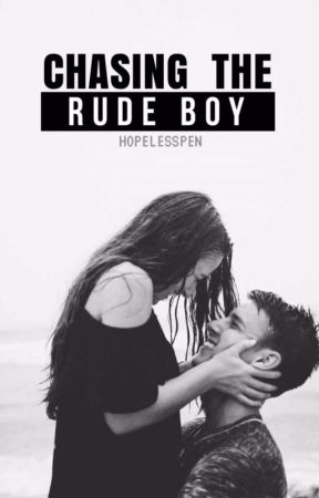 Chasing The Rude Boy (AWESOMELY COMPLETED) by HopelessPen
