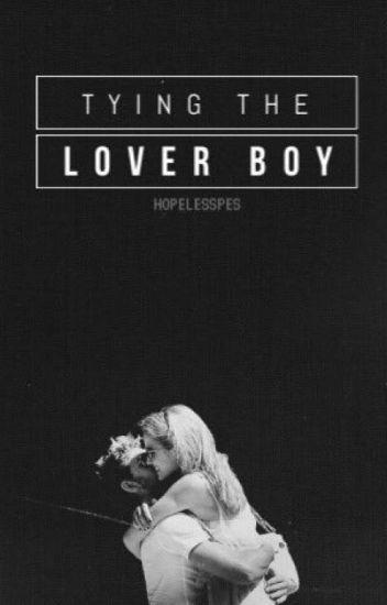 Tying The Lover Boy (AWESOMELY COMPLETED)