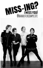 Miss-ing? // 5SOS [ ON HOLD :( ] by mtvcth
