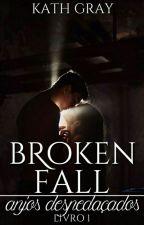 Broken Fall - Livro Um: ANJOS DESPEDAÇADOS [Disponível Até 15/12] by BuddhaFor_Kath