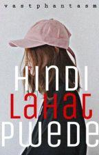 Hindi Lahat Pwede[COMPLETED] by vastphantasm