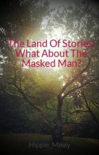 The Land Of Stories: What About The Masked Man? by Hippie_Mikey