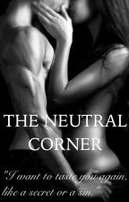 The Neutral Corner (18+ Only) by Fr4gilexBr0ken