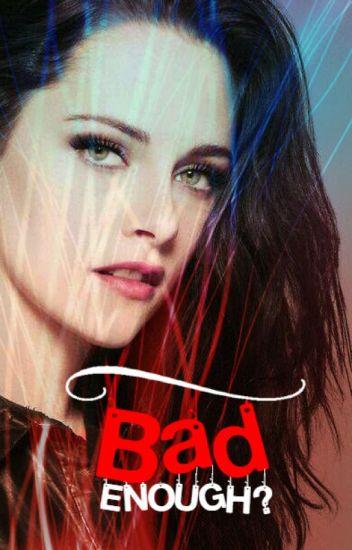 Bad Enough? Twilight FanFiction - Evil_Twilight_Jo - Wattpad