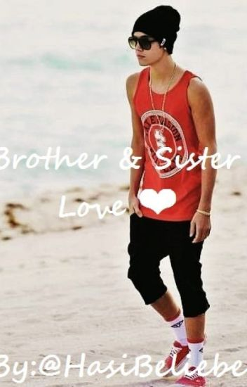 Brother and Sister love (Justin Bieber Fanfiction)