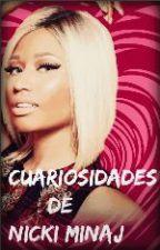Curiosidades De Nicki Minaj (terminada 1 temporada) by arianatorandswiftie