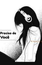Preciso De Você. by QuemSabe00