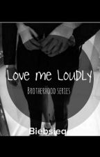 Love Me Loudly by Biebsieq