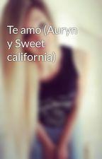 Te amo (Auryn y Sweet california) by Almu_11