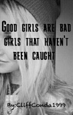 Good Girl's Are Bad Girls That Haven't Been Caught by YouPutUpYourDefences