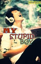 My Stupid Boy [BoyxBoy] by HikariAtsuko