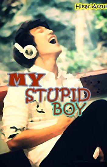 My Stupid Boy [BoyxBoy]