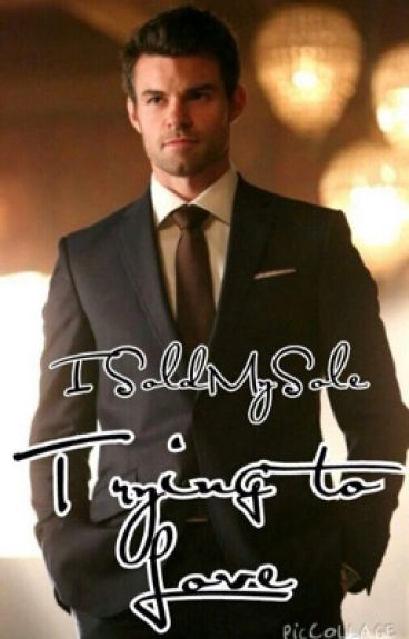 Trying to love (Elijah Mikaelson)
