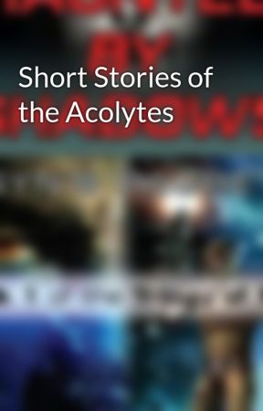Short Stories of the Acolytes by JakeCombs