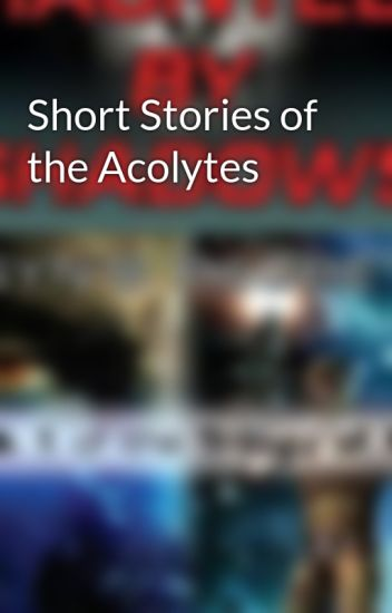 Short Stories of the Acolytes