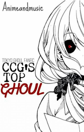 CCG's Top Ghoul ~ Tokyo Ghoul Fanfic