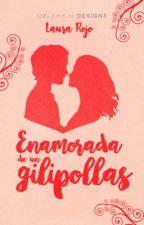 Enamorada de un gilipollas #1 [#WOWAwards2k17] [#PGP2017] [#PNovel] by SweetAnastacha