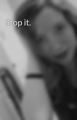 Stop it.