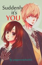 Suddenly It's You (Short story) *COMPLETED* by pepperonichuckie