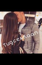 Tugce&Kaan❤️ by s1nem1rem