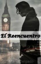 El reencuentro (Novela de Michael y tú) by MariiaDelgado