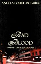 Bad Blood - Vampire Cohorts Book 4 #Wattys2015 by ALMcGurk