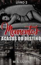 Momentos - Acasos do Destino by MaahUlian