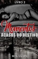Momentos - Acasos do Destino by MaahUlian