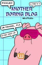 Another Boring Blog  by -MrsPickle-