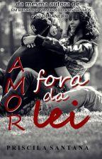 Amor Fora Da Lei [Completo] by PriscilaSantana370